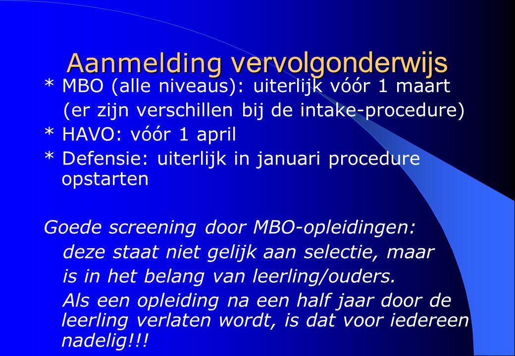 Aanmelding vervolgonderwijs * MBO (alle niveaus): uiterlijk vóór 1 maart (er zijn verschillen bij de intake-procedure) * HAVO: vóór 1 april * Defensie