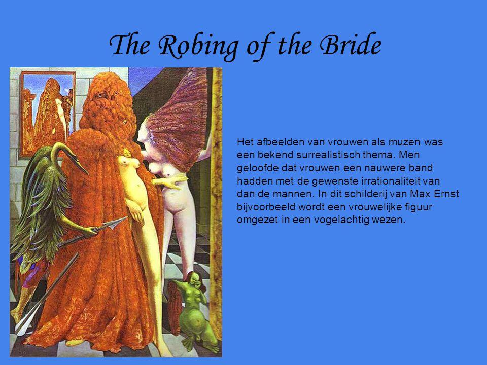 The Robing of the Bride Het afbeelden van vrouwen als muzen was een bekend surrealistisch thema. Men geloofde dat vrouwen een nauwere band hadden met