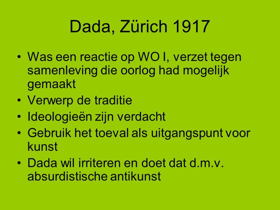 Dada, Zürich 1917 Was een reactie op WO I, verzet tegen samenleving die oorlog had mogelijk gemaakt Verwerp de traditie Ideologieën zijn verdacht Gebr