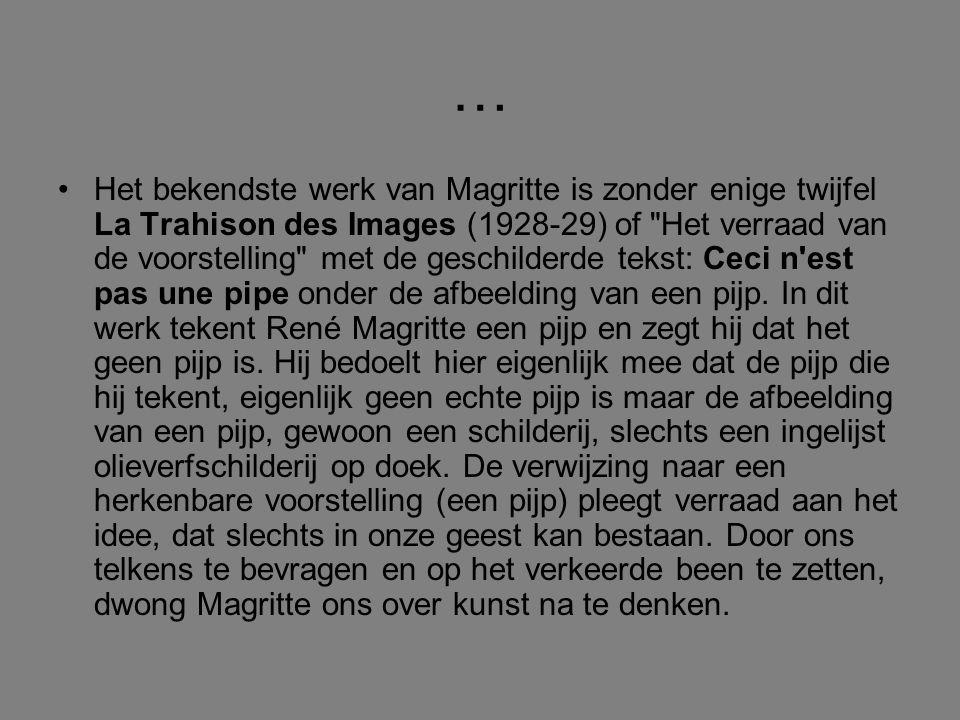 … Het bekendste werk van Magritte is zonder enige twijfel La Trahison des Images (1928-29) of