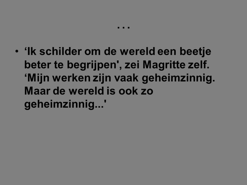 … 'Ik schilder om de wereld een beetje beter te begrijpen', zei Magritte zelf. 'Mijn werken zijn vaak geheimzinnig. Maar de wereld is ook zo geheimzin