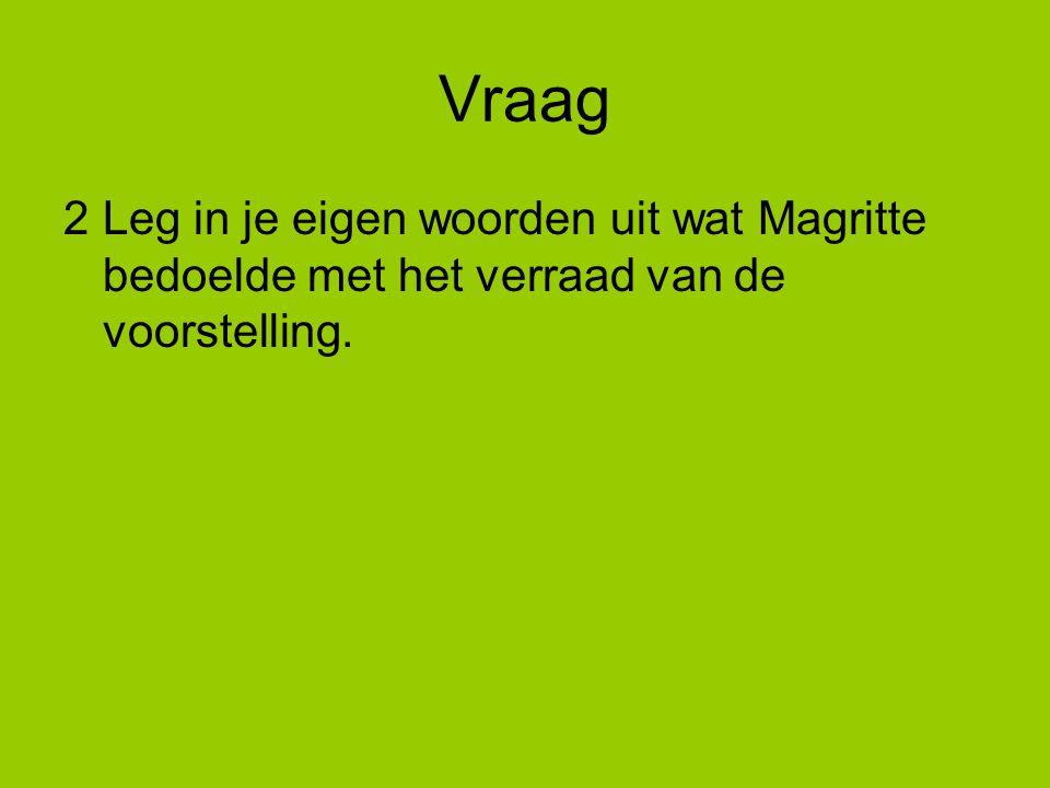 Vraag 2Leg in je eigen woorden uit wat Magritte bedoelde met het verraad van de voorstelling.