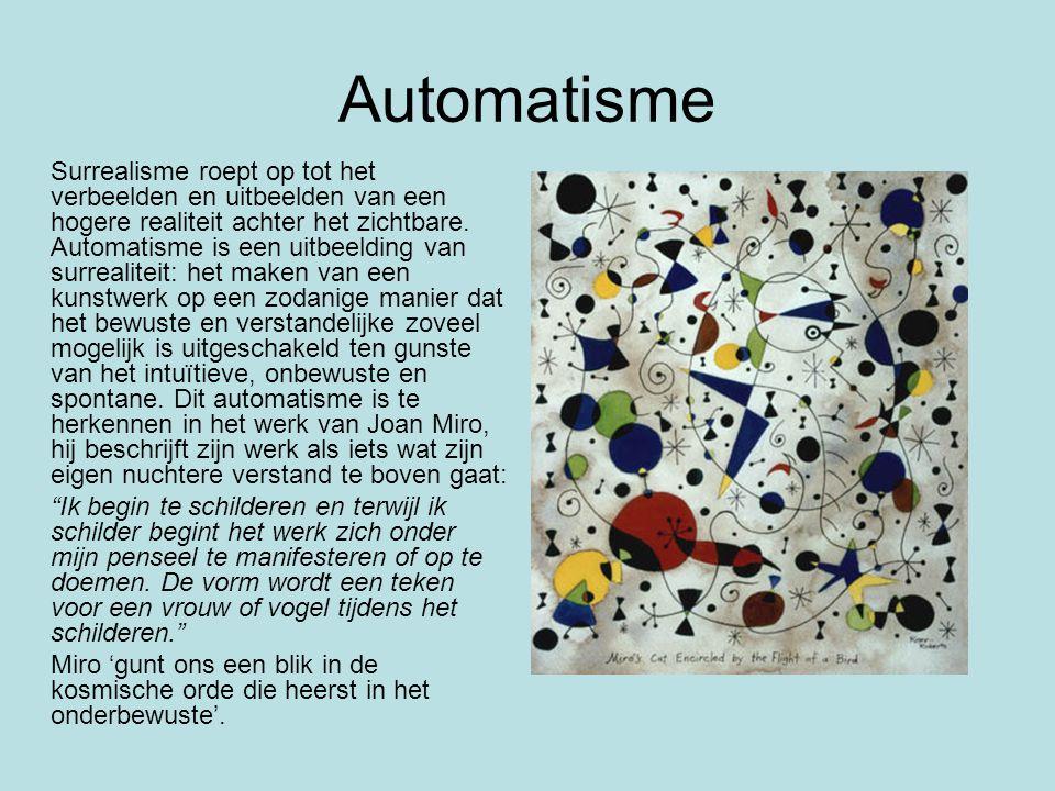 Automatisme Surrealisme roept op tot het verbeelden en uitbeelden van een hogere realiteit achter het zichtbare. Automatisme is een uitbeelding van su