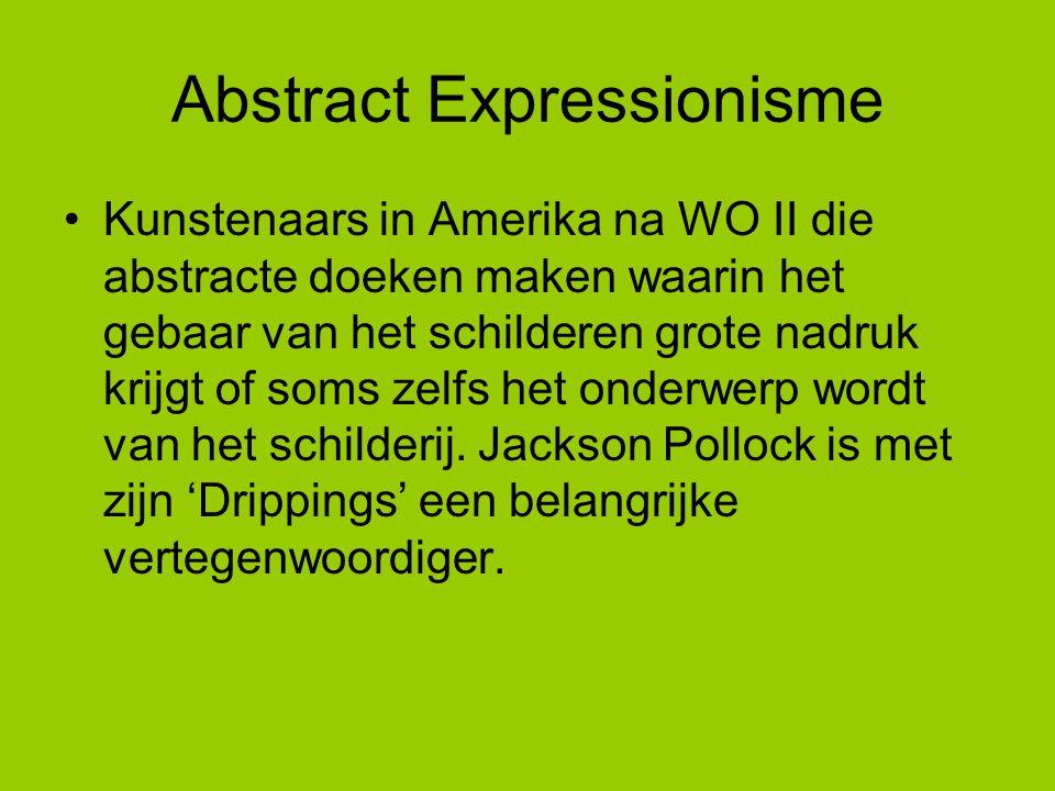 Abstract Expressionisme Kunstenaars in Amerika na WO II die abstracte doeken maken waarin het gebaar van het schilderen grote nadruk krijgt of soms ze