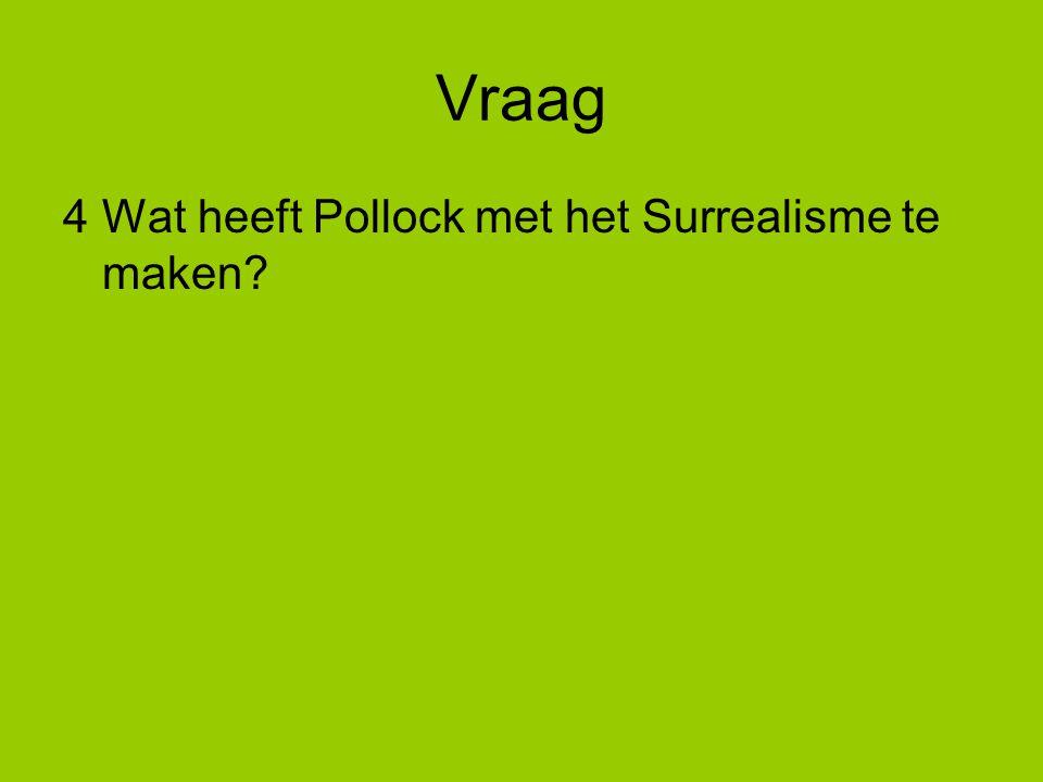 Vraag 4Wat heeft Pollock met het Surrealisme te maken?