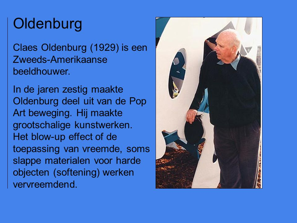 Claes Oldenburg (1929) is een Zweeds-Amerikaanse beeldhouwer.