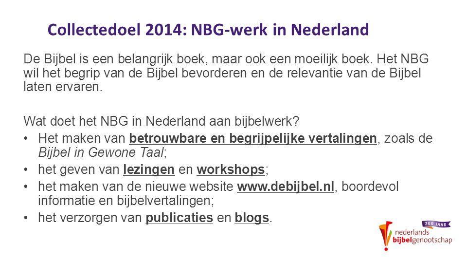 Collectedoel 2014: NBG-werk in Nederland De Bijbel is een belangrijk boek, maar ook een moeilijk boek. Het NBG wil het begrip van de Bijbel bevorderen