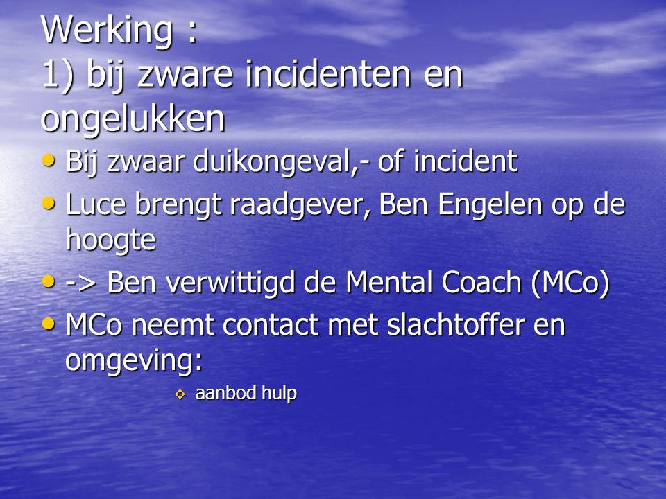Werking : 1) bij zware incidenten en ongelukken Bij zwaar duikongeval,- of incident Bij zwaar duikongeval,- of incident Luce brengt raadgever, Ben Eng
