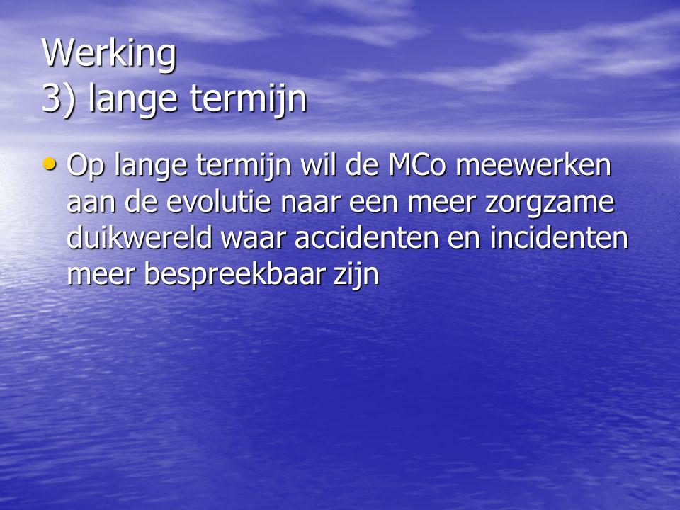 Werking 3) lange termijn Op lange termijn wil de MCo meewerken aan de evolutie naar een meer zorgzame duikwereld waar accidenten en incidenten meer be