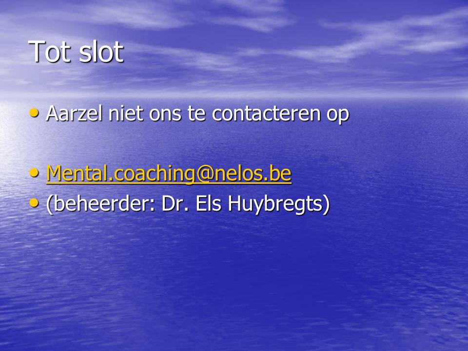 Tot slot Aarzel niet ons te contacteren op Aarzel niet ons te contacteren op Mental.coaching@nelos.be Mental.coaching@nelos.be Mental.coaching@nelos.be (beheerder: Dr.