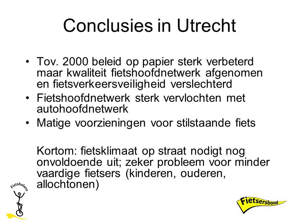 Conclusies in Utrecht Tov. 2000 beleid op papier sterk verbeterd maar kwaliteit fietshoofdnetwerk afgenomen en fietsverkeersveiligheid verslechterd Fi