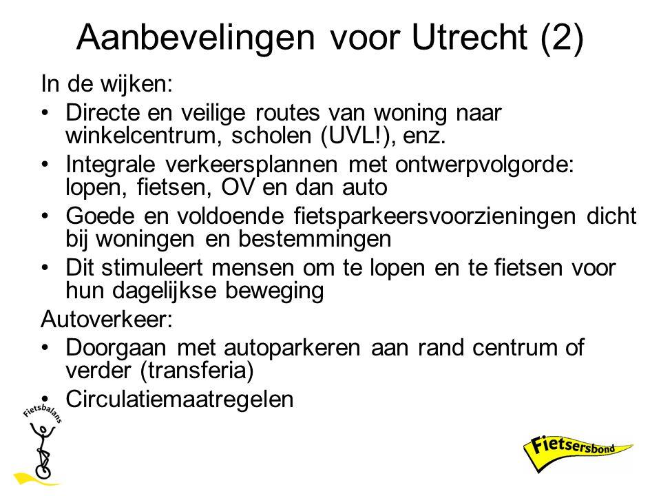Aanbevelingen voor Utrecht (2) In de wijken: Directe en veilige routes van woning naar winkelcentrum, scholen (UVL!), enz. Integrale verkeersplannen m