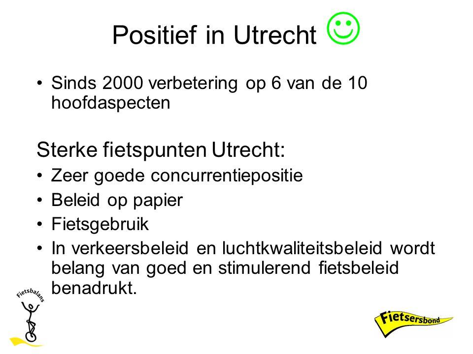 Positief in Utrecht Sinds 2000 verbetering op 6 van de 10 hoofdaspecten Sterke fietspunten Utrecht: Zeer goede concurrentiepositie Beleid op papier Fi