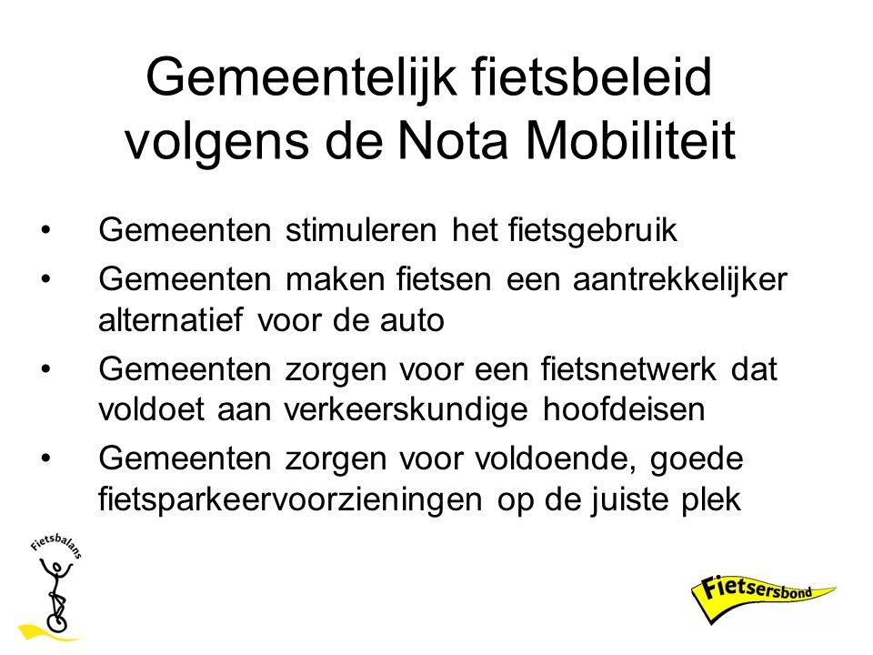 Gemeentelijk fietsbeleid volgens de Nota Mobiliteit Gemeenten stimuleren het fietsgebruik Gemeenten maken fietsen een aantrekkelijker alternatief voor