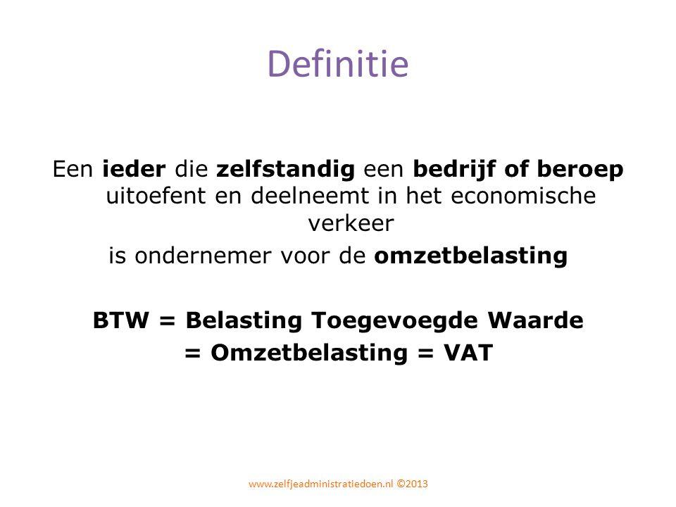Definitie Een ieder die zelfstandig een bedrijf of beroep uitoefent en deelneemt in het economische verkeer is ondernemer voor de omzetbelasting BTW = Belasting Toegevoegde Waarde = Omzetbelasting = VAT www.zelfjeadministratiedoen.nl ©2013