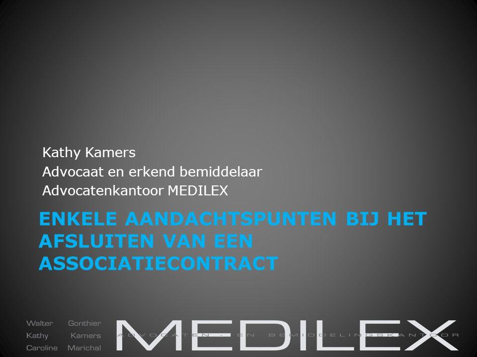 ENKELE AANDACHTSPUNTEN BIJ HET AFSLUITEN VAN EEN ASSOCIATIECONTRACT Kathy Kamers Advocaat en erkend bemiddelaar Advocatenkantoor MEDILEX