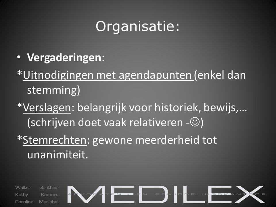 Organisatie: Vergaderingen: *Uitnodigingen met agendapunten (enkel dan stemming) *Verslagen: belangrijk voor historiek, bewijs,… (schrijven doet vaak