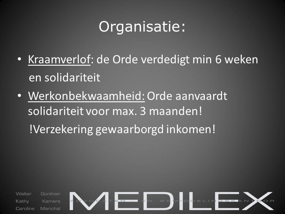 Organisatie: Kraamverlof: de Orde verdedigt min 6 weken en solidariteit Werkonbekwaamheid: Orde aanvaardt solidariteit voor max. 3 maanden! !Verzekeri