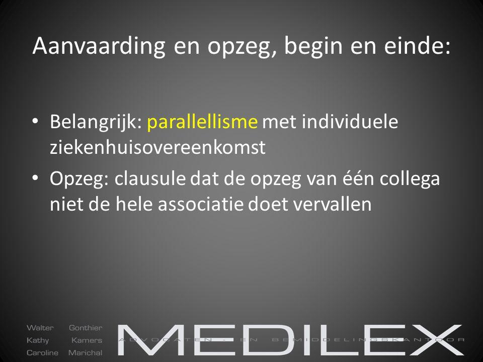 Aanvaarding en opzeg, begin en einde: Belangrijk: parallellisme met individuele ziekenhuisovereenkomst Opzeg: clausule dat de opzeg van één collega ni