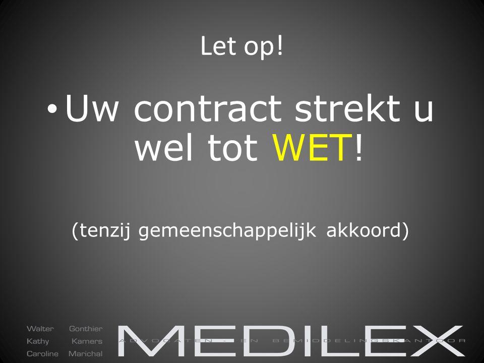 Let op! Uw contract strekt u wel tot WET! (tenzij gemeenschappelijk akkoord)