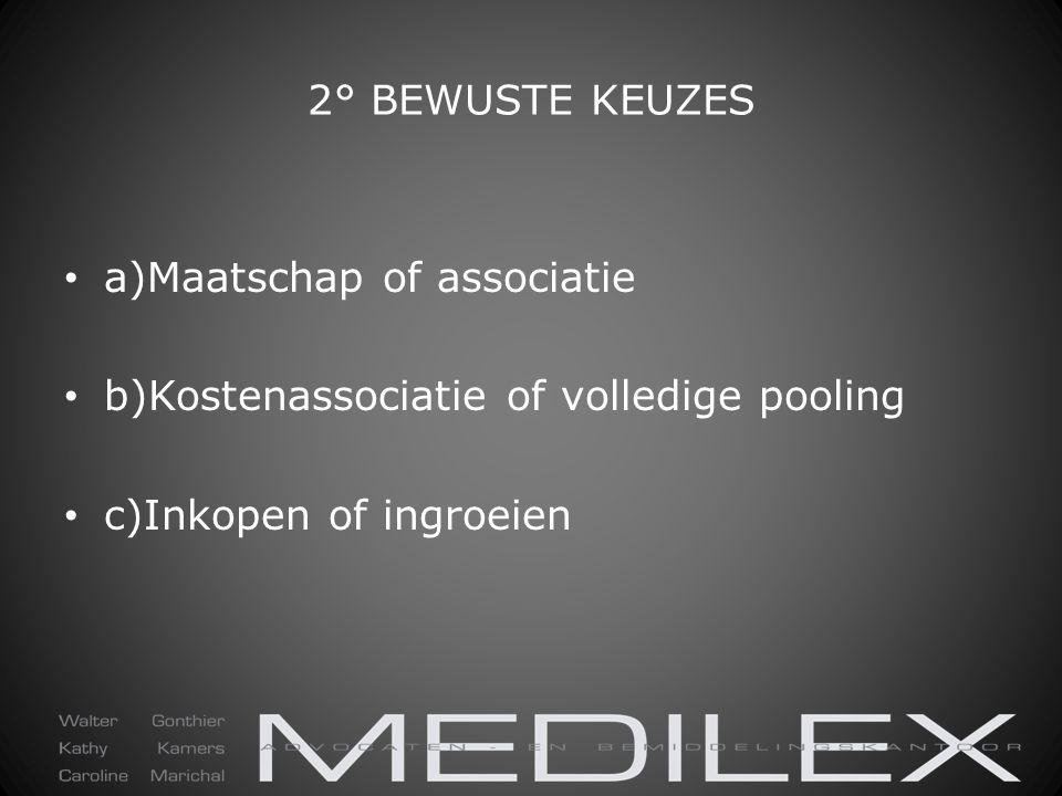 2° BEWUSTE KEUZES a)Maatschap of associatie b)Kostenassociatie of volledige pooling c)Inkopen of ingroeien