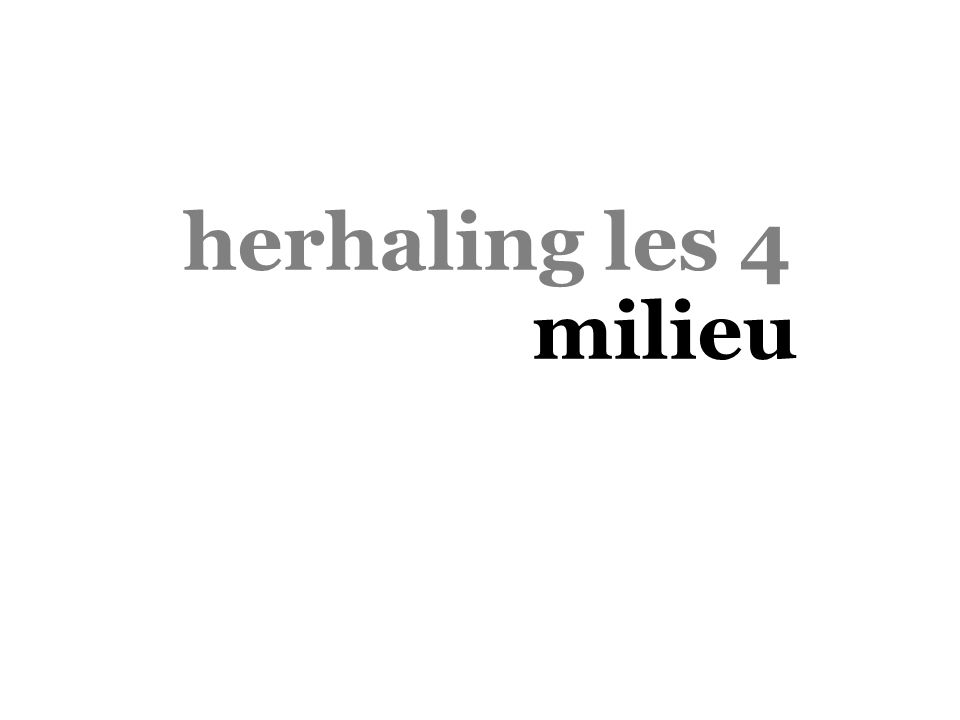 herhaling les 4 milieu