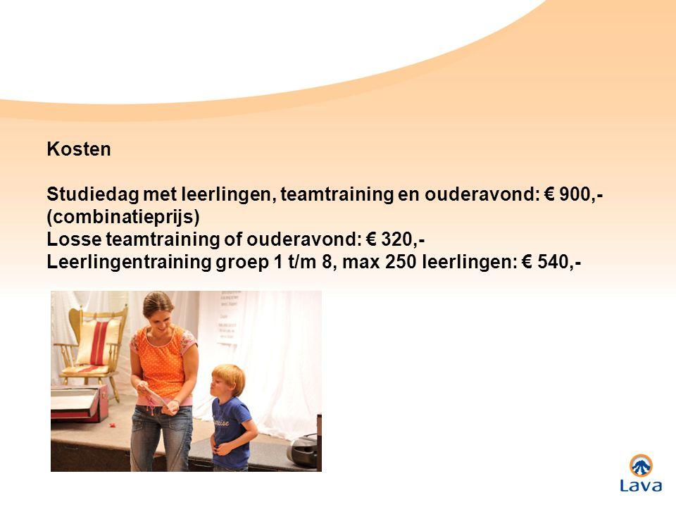 Kosten Studiedag met leerlingen, teamtraining en ouderavond: € 900,- (combinatieprijs) Losse teamtraining of ouderavond: € 320,- Leerlingentraining gr