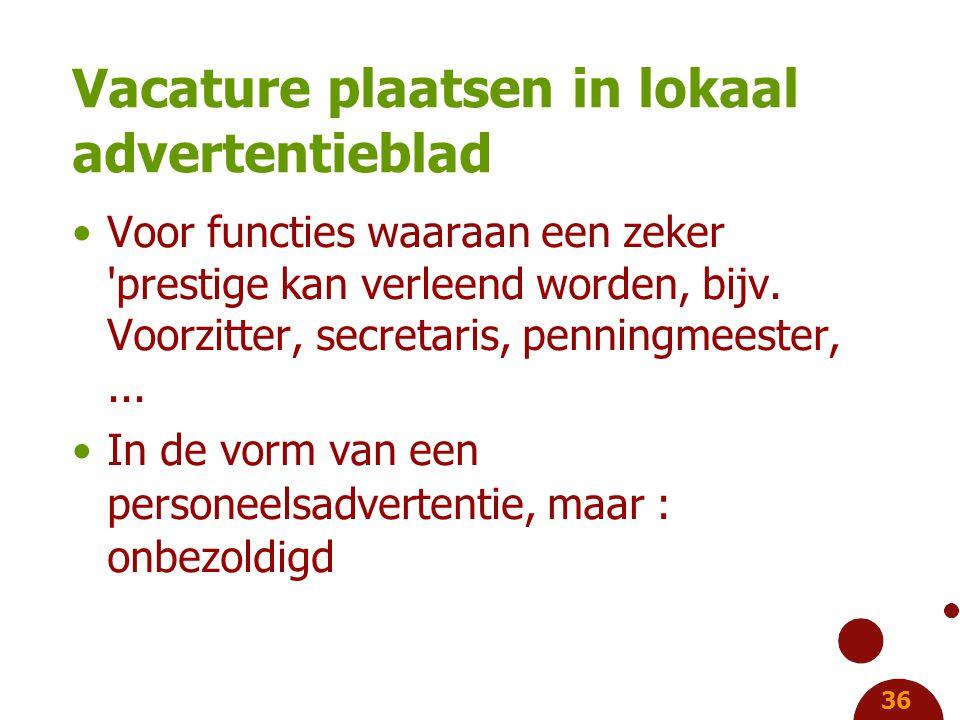 36 Vacature plaatsen in lokaal advertentieblad Voor functies waaraan een zeker prestige kan verleend worden, bijv.