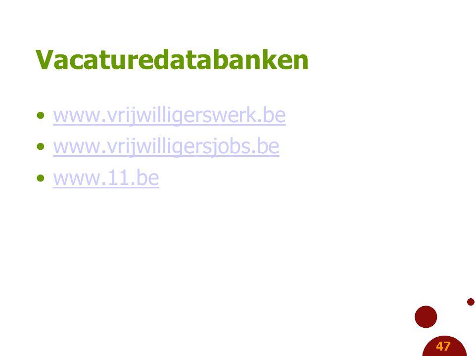 47 Vacaturedatabanken www.vrijwilligerswerk.be www.vrijwilligersjobs.be www.11.be