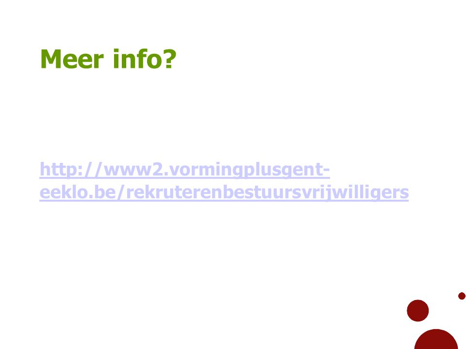 Meer info? http://www2.vormingplusgent- eeklo.be/rekruterenbestuursvrijwilligers