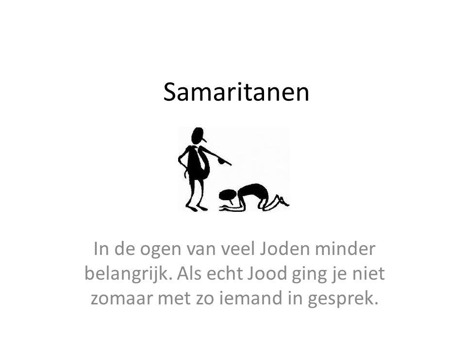 Samaritanen In de ogen van veel Joden minder belangrijk.