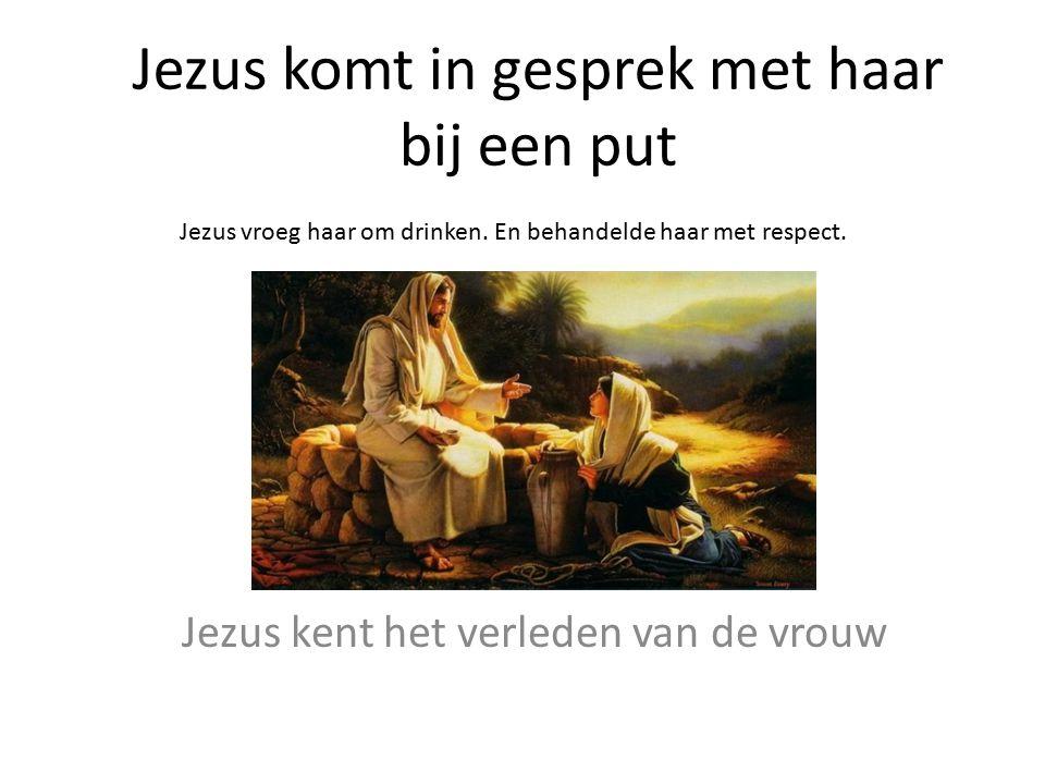 Jezus komt in gesprek met haar bij een put Jezus kent het verleden van de vrouw Jezus vroeg haar om drinken.