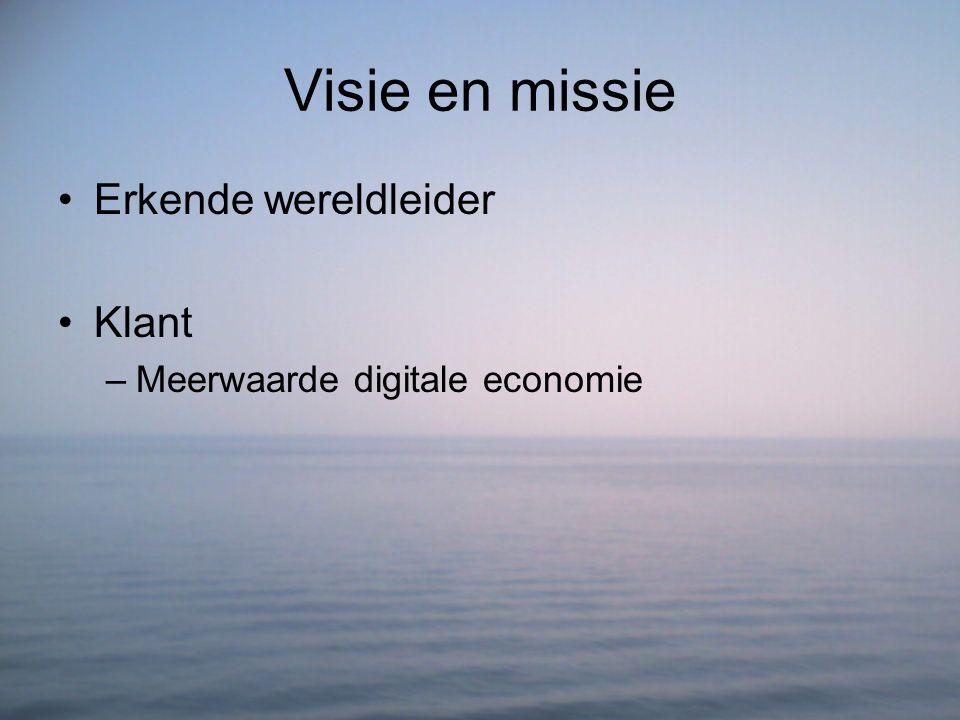Visie en missie Erkende wereldleider Klant –Meerwaarde digitale economie