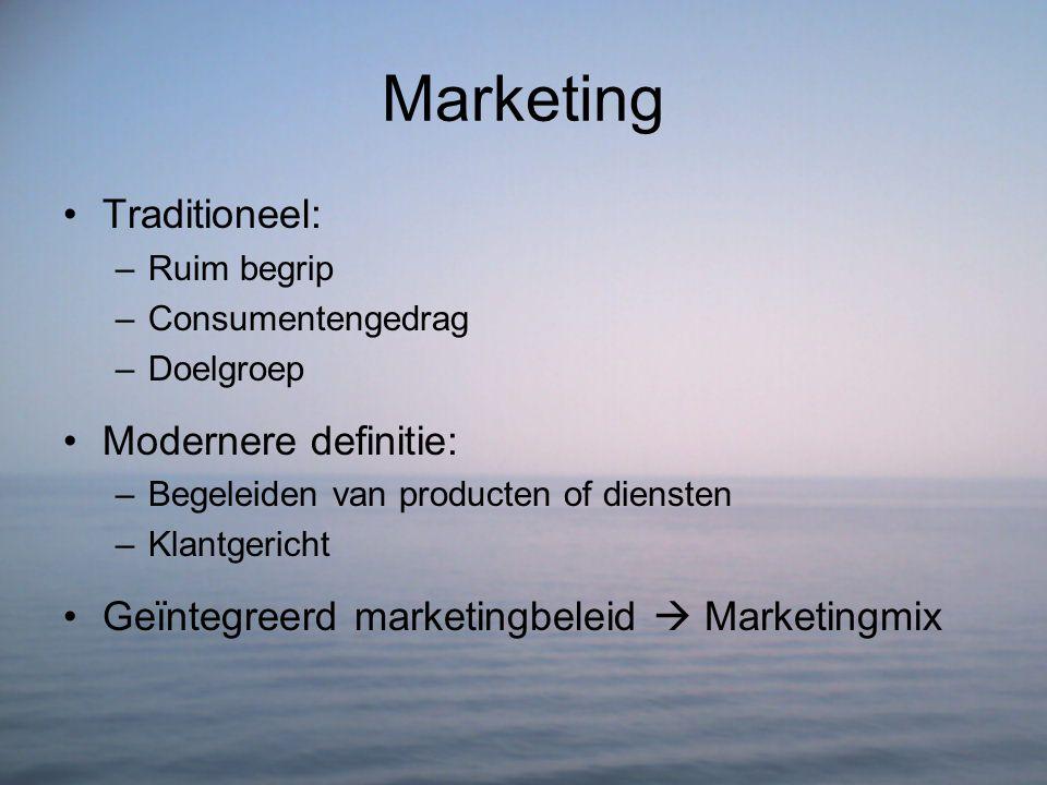 Marketing Traditioneel: –Ruim begrip –Consumentengedrag –Doelgroep Modernere definitie: –Begeleiden van producten of diensten –Klantgericht Geïntegree
