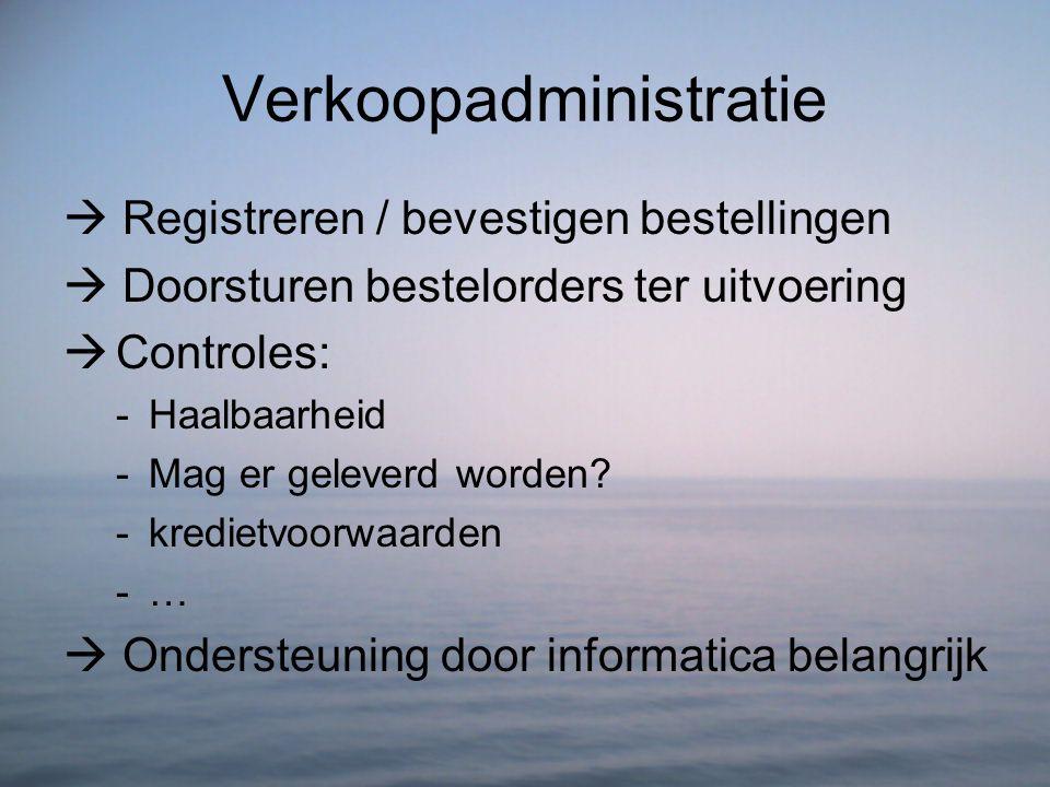 Verkoopadministratie  Registreren / bevestigen bestellingen  Doorsturen bestelorders ter uitvoering  Controles: -Haalbaarheid -Mag er geleverd word