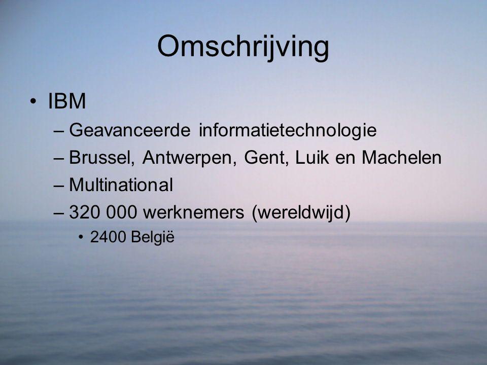Omschrijving IBM –Geavanceerde informatietechnologie –Brussel, Antwerpen, Gent, Luik en Machelen –Multinational –320 000 werknemers (wereldwijd) 2400