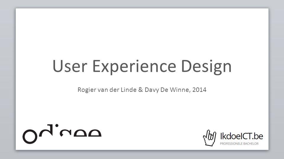 User Experience Design Rogier van der Linde & Davy De Winne, 2014