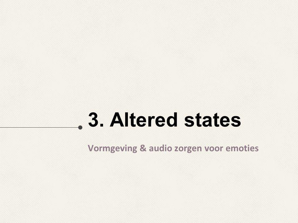 3. Altered states Vormgeving & audio zorgen voor emoties