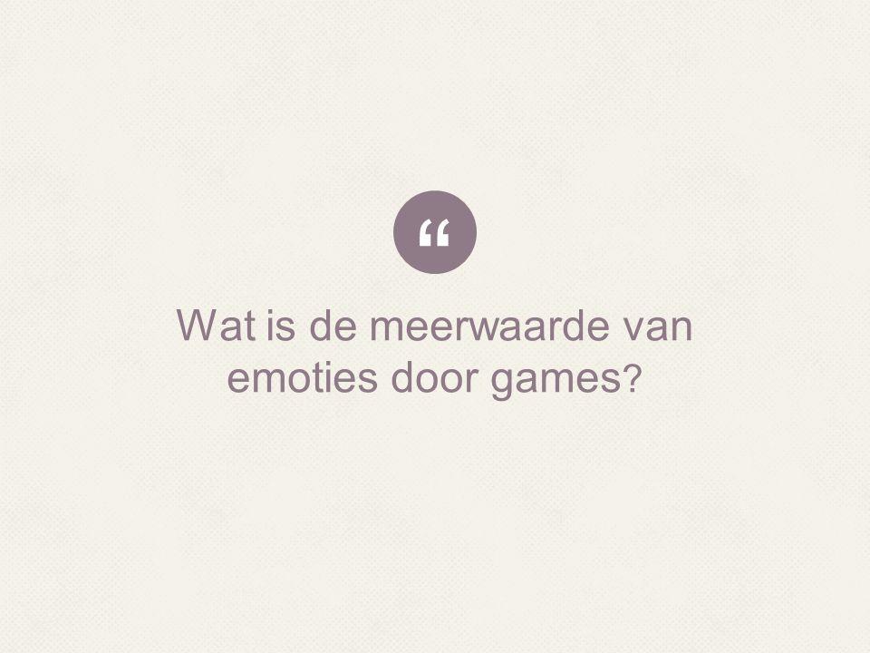 """"""" Wat is de meerwaarde van emoties door games ?"""