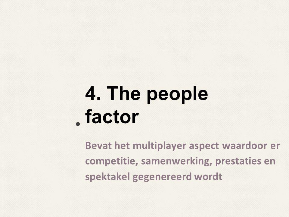 4. The people factor Bevat het multiplayer aspect waardoor er competitie, samenwerking, prestaties en spektakel gegenereerd wordt