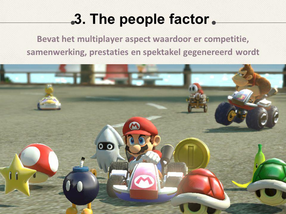 3. The people factor Bevat het multiplayer aspect waardoor er competitie, samenwerking, prestaties en spektakel gegenereerd wordt