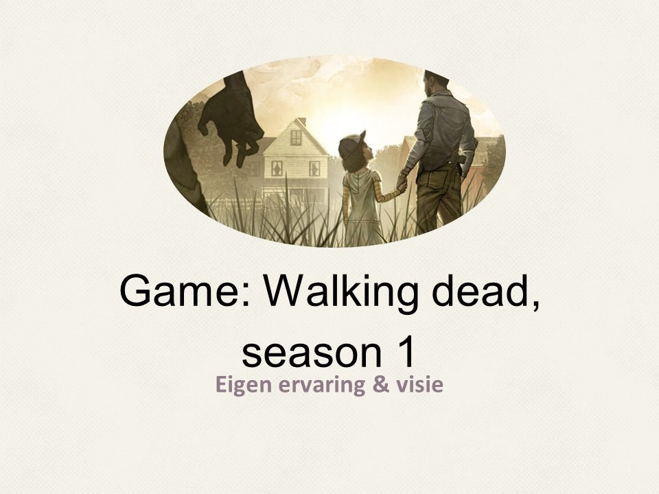 Game: Walking dead, season 1 Eigen ervaring & visie