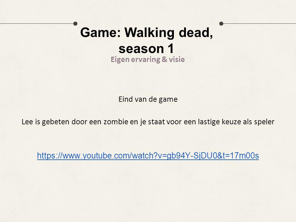 Game: Walking dead, season 1 Eigen ervaring & visie Eind van de game Lee is gebeten door een zombie en je staat voor een lastige keuze als speler http