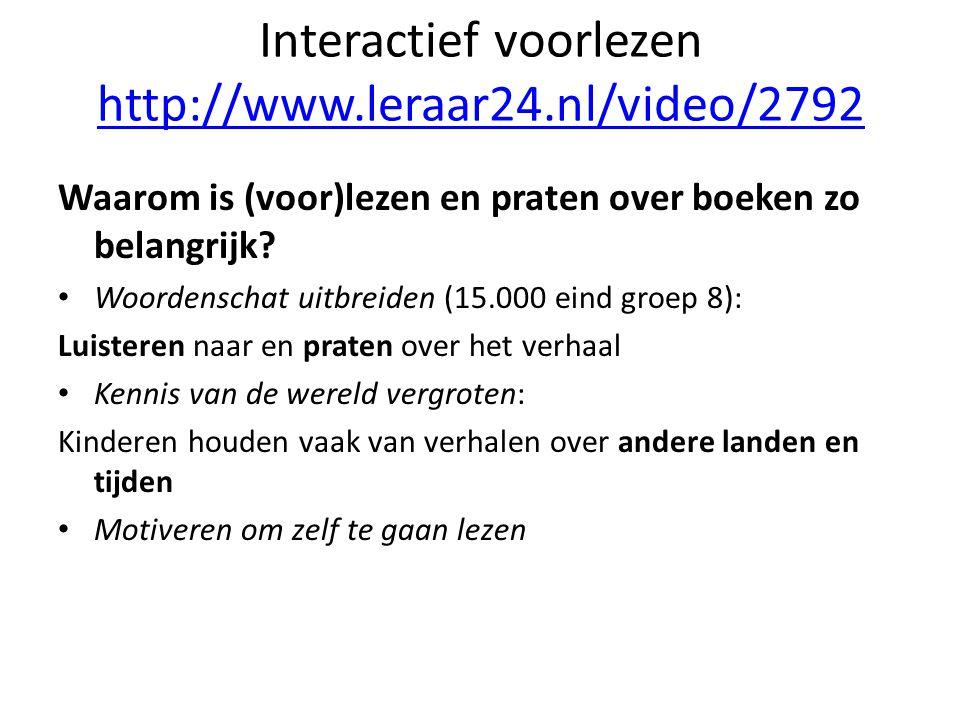Interactief voorlezen http://www.leraar24.nl/video/2792 http://www.leraar24.nl/video/2792 Waarom is (voor)lezen en praten over boeken zo belangrijk.