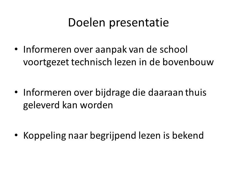 Doelen presentatie Informeren over aanpak van de school voortgezet technisch lezen in de bovenbouw Informeren over bijdrage die daaraan thuis geleverd kan worden Koppeling naar begrijpend lezen is bekend