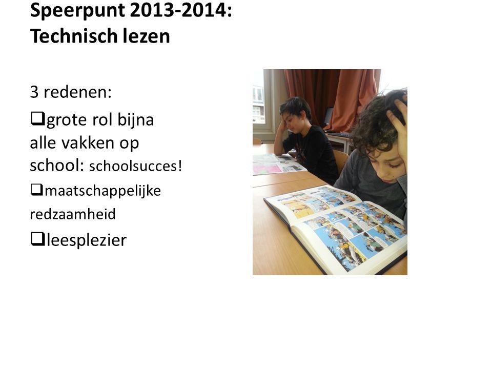Speerpunt 2013-2014: Technisch lezen 3 redenen:  grote rol bijna alle vakken op school: schoolsucces.