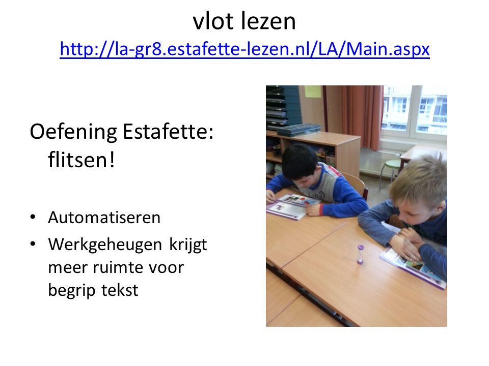 vlot lezen http://la-gr8.estafette-lezen.nl/LA/Main.aspx http://la-gr8.estafette-lezen.nl/LA/Main.aspx Oefening Estafette: flitsen.