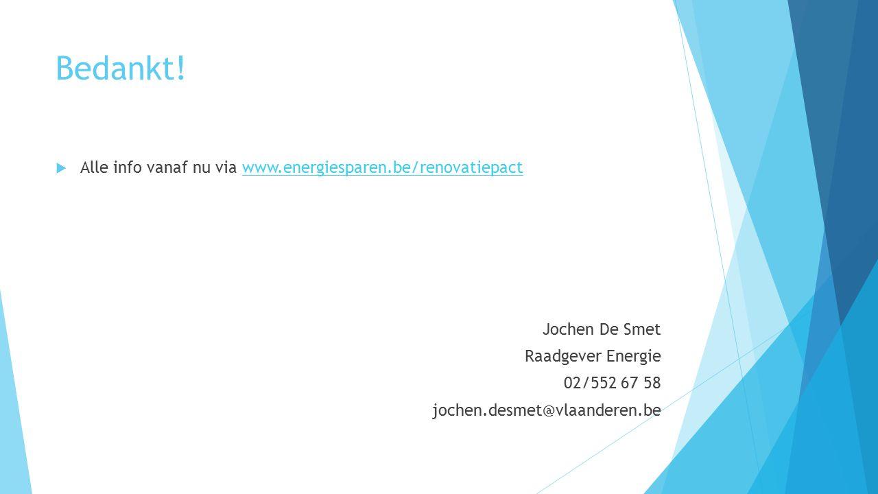 Bedankt!  Alle info vanaf nu via www.energiesparen.be/renovatiepactwww.energiesparen.be/renovatiepact Jochen De Smet Raadgever Energie 02/552 67 58 j