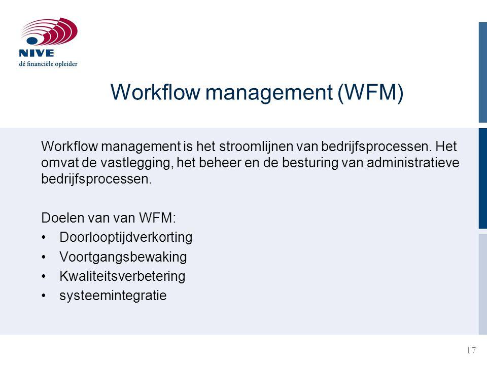 Workflow management (WFM) Workflow management is het stroomlijnen van bedrijfsprocessen.