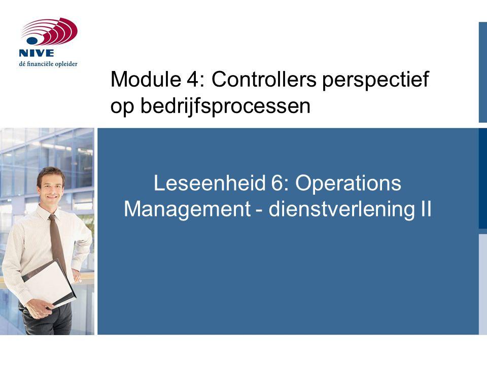 Leseenheid 6: Operations Management - dienstverlening II Module 4: Controllers perspectief op bedrijfsprocessen